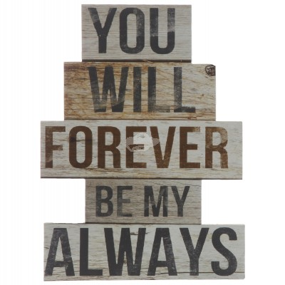 Plankenschild ''You will forever be my always''