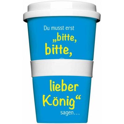"Thermobecher - Coffee to Go Becher ""Bitte bitte lieber König"""