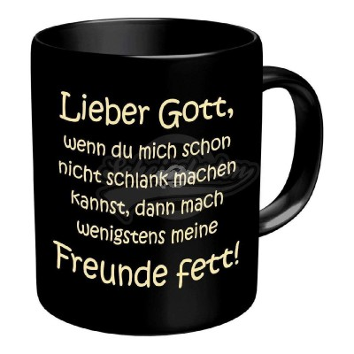 """Tasse """"Lieber Gott mache meine Freunde fett"""""""